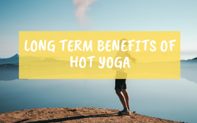 6 Life Changing Long term benefits of hot yoga You'll Love.