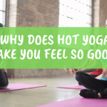why does hot yoga make you feel so good