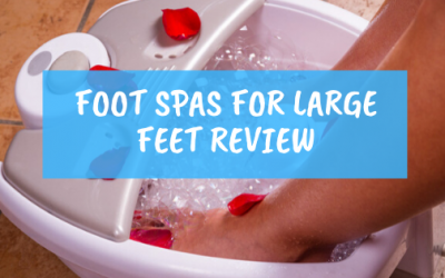 Foot Spas For Large Feet. Our Well Researched Review